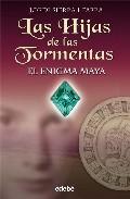 Libro LAS HIJAS DE LAS TORMENTAS: EL ENIGMA MAYA