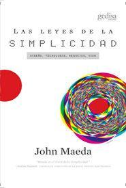 Libro LAS LEYES DE LA SIMPLICIDAD: DISEÑO, TECNOLOGIA, NEGOCIOS, VIDA