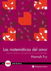 Libro LAS MATEMATICAS DEL AMOR: PATRONES, PRUEBAS Y LA BUSQUEDA DE LA ECUACION DEFINITIVA