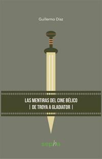 Libro LAS MENTIRAS DEL CINE BELICO