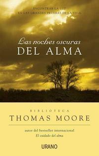 Libro LAS NOCHES OSCURAS DEL ALMA: ENCONTRAR LA LUZ EN LAS GRANDES PRUE BAS DE LA VIDA