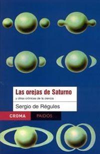 Libro LAS OREJAS DE SATURNO Y OTRAS CRONICAS DE LA CIENCIA