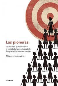Libro LAS PIONERAS: LAS MUJERES QUE CAMBIARON LA SOCIEDAD Y LA CIENCIA DESDE LA ANTIGÜEDAD HASTA NUESTROS DIAS
