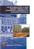 Libro LAS RELACIONES ENTRE LA UNION EUROPEA Y AMERICA LATINA: ¿COOPERAC ION AL DESARROLLO Y/O ASOCIACION ESTRATEGICA?