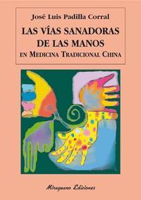 Libro LAS VIAS SANADORAS DE LAS MANOS EN MEDICINA TRADICIONAL CHINA
