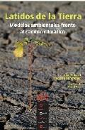 Libro LATIDOS DE LA TIERRA: MODELOS AMBIENTALES FRENTE AL CAMBIO CLIMAT ICO
