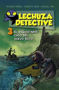 Libro LECHUZA DETECTIVE 3: EL INQUIETANTE CASO DEL HUEVO ROTO