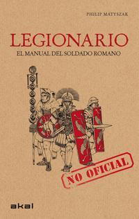 Libro LEGIONARIO: EL MANUAL DEL SOLDADO ROMANO