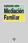 Libro LEGISLACION SOBRE MEDIACION FAMILIAR: CON LAS LEYES AUTO NOMICAS VIGENTES Y SU NORMATIVA DE DESARROLLO