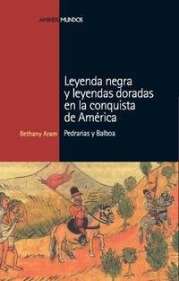 Libro LEYENDA NEGRA Y LEYENDAS DORADAS EN LA CONQUISTA DE AMERICA