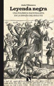 Libro LEYENDA NEGRA: UNA POLEMICA NACIONALISTA EN LA ESPAÑA DEL SIGLO X X