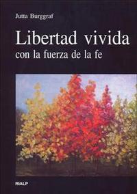 Libro LIBERTAD VIVIDA: CON LA FUERZA DE LA FE