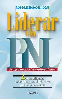 Libro LIDERAR CON PNL: LAS HABILIDADES ESENCIALES PARA EL LIDERAZGO PUE DEN APRENDERSE