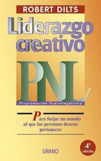 Libro LIDERAZGO CREATIVO: PROGRAMACION NEUROLINGÜISTICAPARA FORJ AR UN MUNDO AL QUE LAS PERSONAS DESEEN PERTENECER