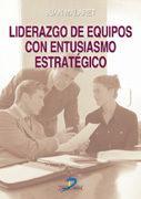 Libro LIDERAZGO DE EQUIPOS CON ENTUSIASMO ESTRATEGICO