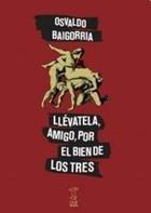 Libro LLEVATELA, AMIGO, POR EL BIEN DE LOS TRES