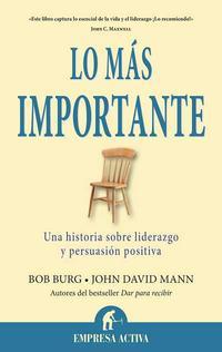 Libro LO MAS IMPORTANTE: UNA HISTORIA SOBRE LIDERAZGO Y PERSUASION POSI TIVA