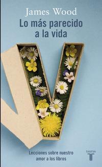 Libro LO MAS PARECIDO A LA VIDA: LECCIONES SOBRE NUESTRO AMOR POR LOS LIBROS