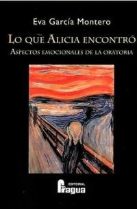 Libro LO QUE ALICIA ENCONTRO: ASPECTOS EMOCIONALES DE LA ORATORIA