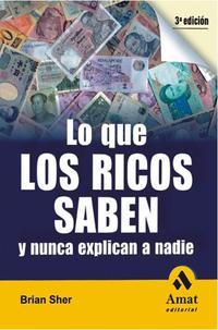 Libro LO QUE LOS RICOS SABEN Y NUNCA EXPLICAN A NADIE
