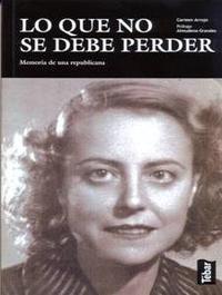 Libro LO QUE NO SE DEBE PERDER: MEMORIA DE UNA REPUBLICANA