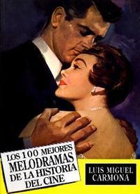 Libro LOS 100 MEJORES MELODRAMAS DE LA HISTORIA DEL CINE
