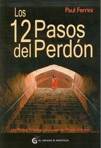 Libro LOS 12 PASOS DEL PERDON: UN MANUAL PRACTICO PARA PASAR DEL MIEDO AL AMOR