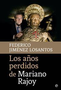 Libro LOS AÑOS PERDIDOS DE MARIANO RAJOY