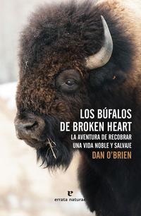 Libro LOS BÚFALOS DE BROKEN HEART: LA AVENTURA DE RECOBRAR UNA VIDA NOBLE Y SALVAJE