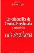 Libro LOS CALZONCILLOS DE CAROLINA HUECHURABA Y OTRAS CRONICAS