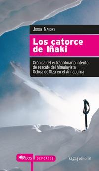 Libro LOS CATORCE DE IÑAKI: CRONICA DEL EXTRAODINARIO INTENTO DE RESCAT E DEL HIMALAYISTA OCHOA DE OLZA EN EL ANNAPURNA