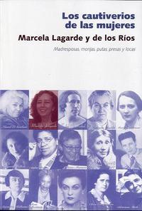 Libro LOS CAUTIVERIOS DE LAS MUJERES: MADRESPOSAS, MONJAS, PUTAS, PRESA S Y LOCAS