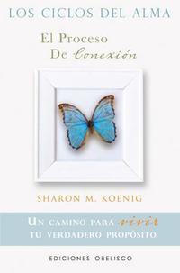 Libro LOS CICLOS DEL ALMA: EL PROCESO DE CONEXION: UN CAMINO PARA VIVIR TU VERDADERO PROPOSITO