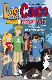 Libro LOS CINCO TRAS LA PISTA: TIA GEORGE HA DESAPARECIDO