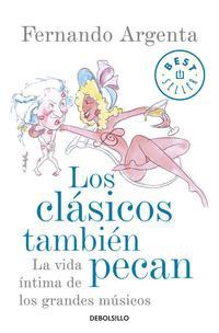 Libro LOS CLASICOS TAMBIEN PECAN: LA VIDA INTIMA DE LOS GRANDES MUSICOS