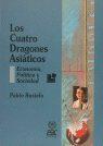 Libro LOS CUATRO DRAGONES ASIATICOS: ECONOMIA, POLITICA Y SOCIEDADES