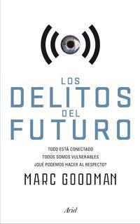 Libro LOS DELITOS DEL FUTURO: TODO ESTA CONECTADO, TODOS SOMOS VULNERABLES, ¿QUE PODEMOS HACER AL RESPECTO?