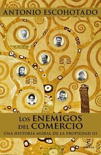 Libro LOS ENEMIGOS DEL COMERCIO III: UNA HISTORIA MORAL DE LA PROPIEDAD