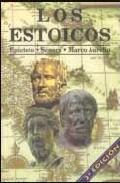 Libro LOS ESTOICOS. EPICTETO. SENECA. MARCO AURELIO: LOS FILOSOFOS MAS PRACTICOS Y COMPRENSIBLES DE LA HISTORIA