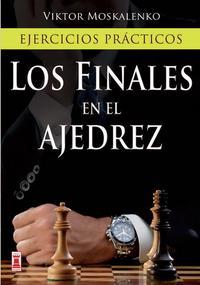 Libro LOS FINALES EN EL AJEDREZ: EJERCICIOS PRACTICOS