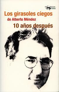 Libro LOS GIRASOLES CIEGOS DE ALBERTO MÉNDEZ 10 AÑOS DESPUÉS