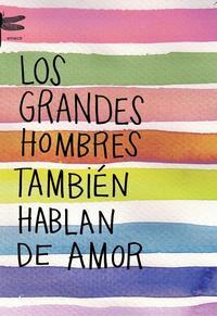 Libro LOS GRANDES HOMBRES TAMBIEN HABLAN DE AMOR