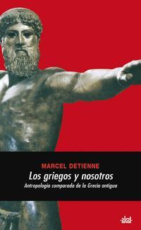 Libro LOS GRIEGOS Y NOSOTROS: ANTROPOLOGIA COMPARADA DE LA GRECIA ANTIGUA