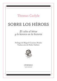 Libro LOS HEROES. EL CULTO DE LOS HEROES Y LO HEROICO EN LA HISTORIA