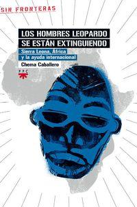 Libro LOS HOMBRES LEOPARDO SE ESTAN EXTINGUIENDO: SIERRA LEONA, AFRICA Y LA AYUDA INTERNACIONAL