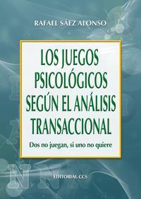 Libro LOS JUEGOS PSICOLOGICOS SEGUN EL ANALISIS TRANSACCIONAL: DOS NO J UEGAN, SI UNO NO QUIERE