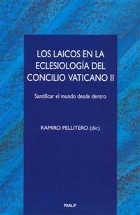 Libro LOS LAICOS EN LA ECLESIOLOGIA DEL CONCILIO VATICANO II: SANTIFICA R EL MUNDO DESDE DENTRO