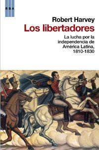 Libro LOS LIBERTADORES: LA LUCHA POR LA INDEPENDENCIA DE AMERICA LATINA , 1810-1830