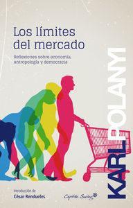 Libro LOS LIMITES DEL MERCADO: REFLEXIONES SOBRE ECONOMIA, ANTROPOLOGIA Y DEMOCRACIA