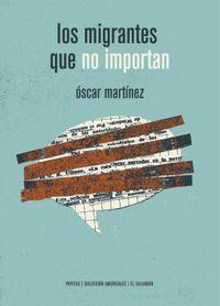Libro LOS MIGRANTES QUE NO IMPORTAN: EN EL CAMINO CON LOS CENTROAMERICA NOS INDOCUMENTADOS EN MEXICO